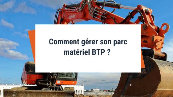 Comment gérer son parc matériel BTP ?